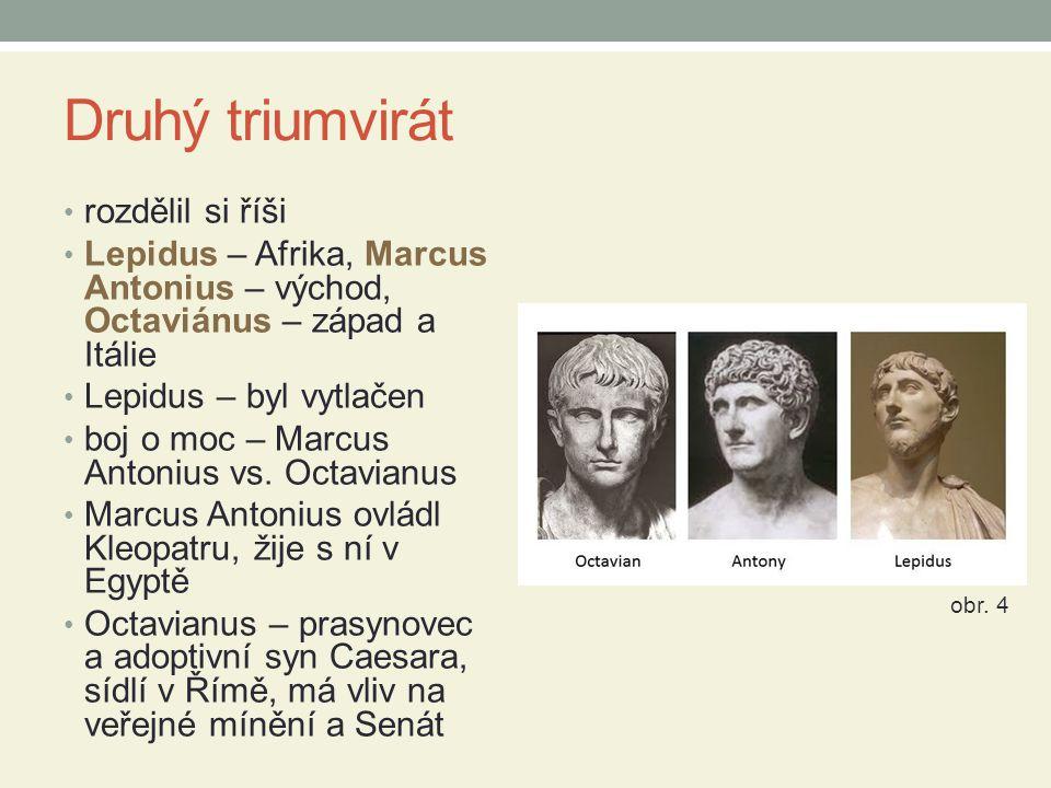 Druhý triumvirát rozdělil si říši Lepidus – Afrika, Marcus Antonius – východ, Octaviánus – západ a Itálie Lepidus – byl vytlačen boj o moc – Marcus Antonius vs.