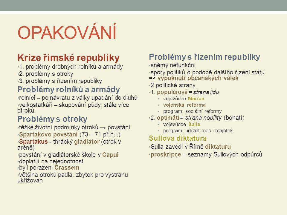 OPAKOVÁNÍ Krize římské republiky 1.problémy drobných rolníků a armády 2.