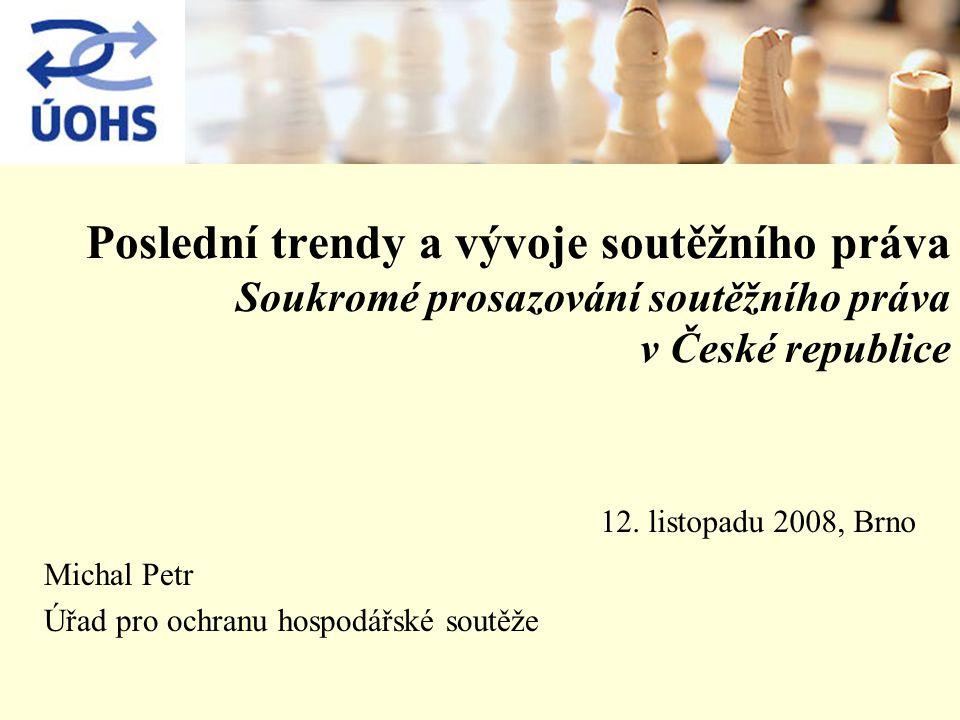 Poslední trendy a vývoje soutěžního práva Soukromé prosazování soutěžního práva v České republice Michal Petr Úřad pro ochranu hospodářské soutěže 12.