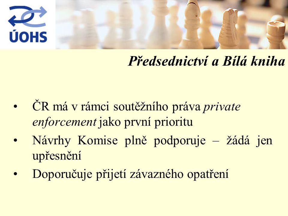 Předsednictví a Bílá kniha ČR má v rámci soutěžního práva private enforcement jako první prioritu Návrhy Komise plně podporuje – žádá jen upřesnění Doporučuje přijetí závazného opatření