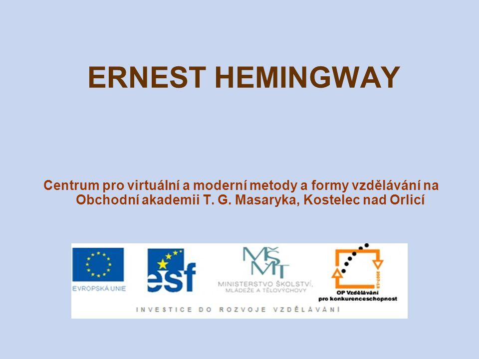 ERNEST HEMINGWAY Centrum pro virtuální a moderní metody a formy vzdělávání na Obchodní akademii T.
