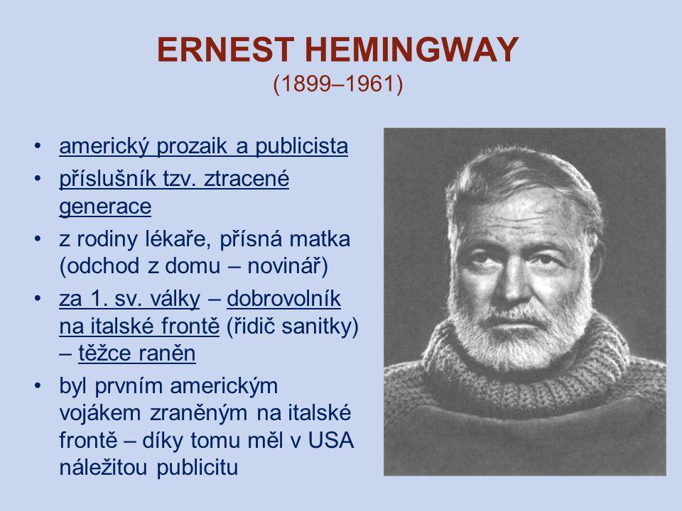 ERNEST HEMINGWAY (1899–1961) americký prozaik a publicista příslušník tzv.