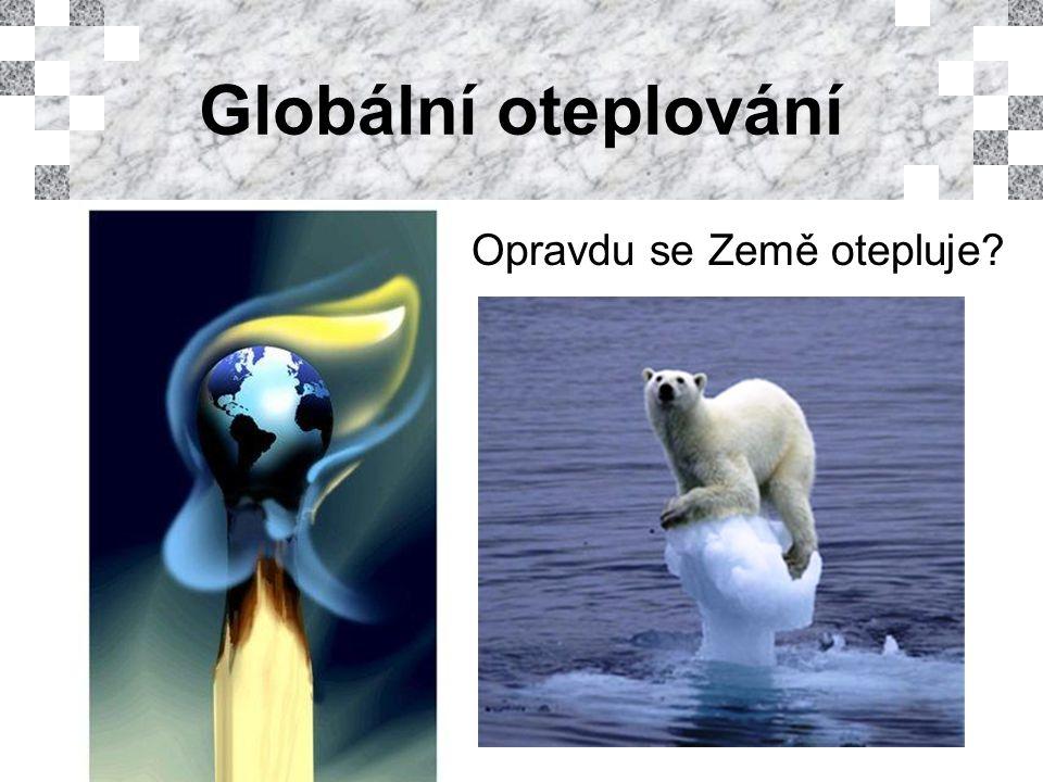 Globální oteplování Opravdu se Země otepluje