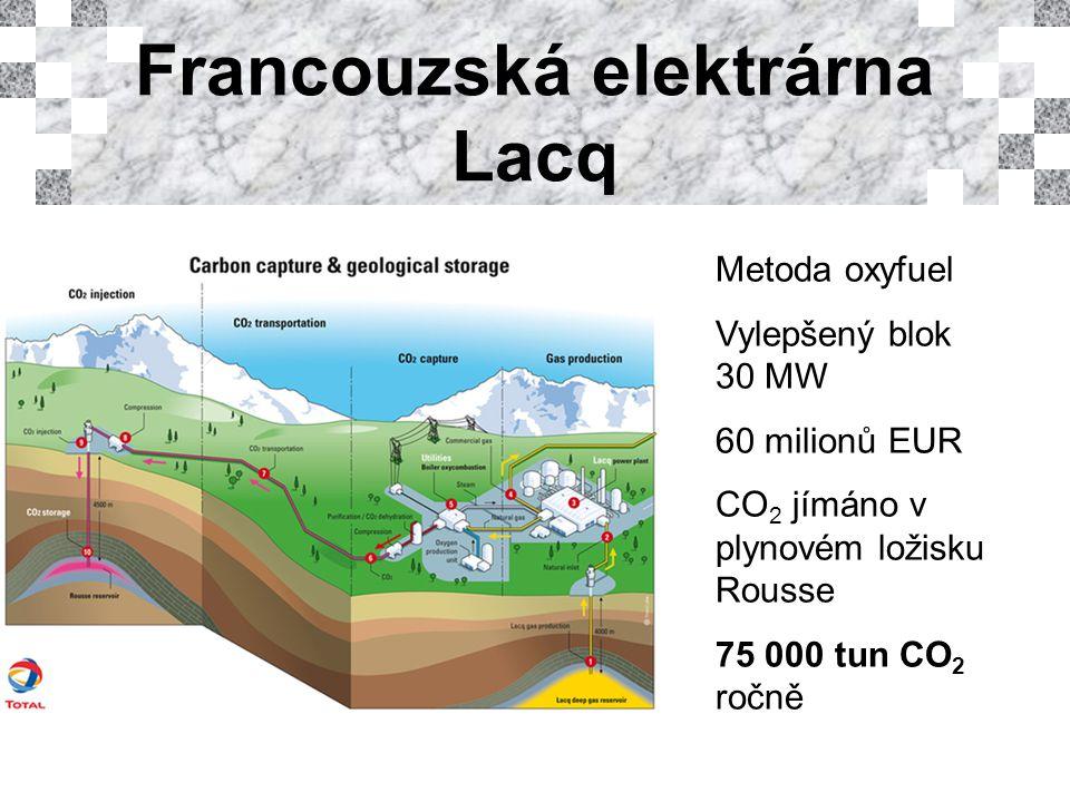 Francouzská elektrárna Lacq Metoda oxyfuel Vylepšený blok 30 MW 60 milionů EUR CO 2 jímáno v plynovém ložisku Rousse 75 000 tun CO 2 ročně