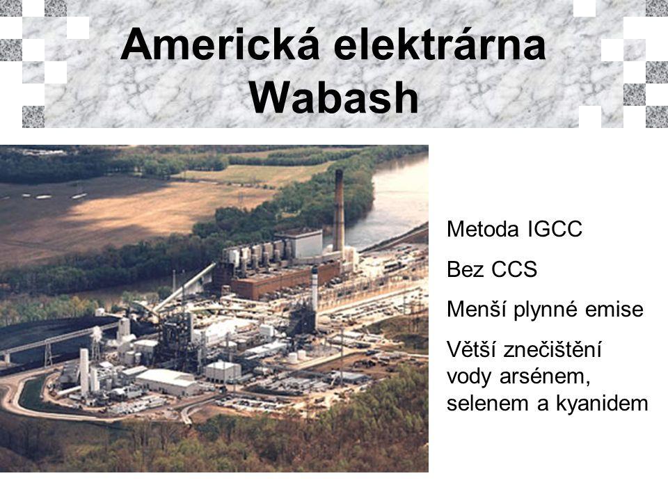 Americká elektrárna Wabash Metoda IGCC Bez CCS Menší plynné emise Větší znečištění vody arsénem, selenem a kyanidem