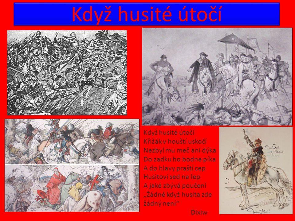 Když husité útočí Křižák v houští uskočí Nezbyl mu meč ani dýka Do zadku ho bodne píka A do hlavy praští cep Husitovi sed na lep A jaké zbývá poučení
