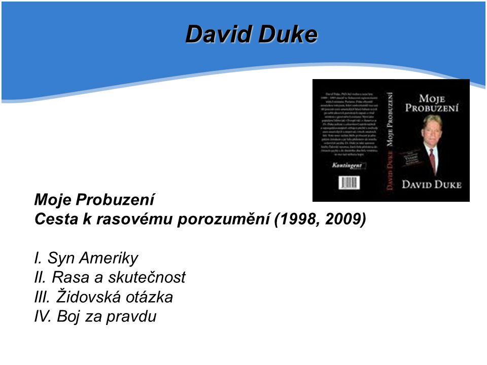 David Duke Moje Probuzení Cesta k rasovému porozumění (1998, 2009) I. Syn Ameriky II. Rasa a skutečnost III. Židovská otázka IV. Boj za pravdu