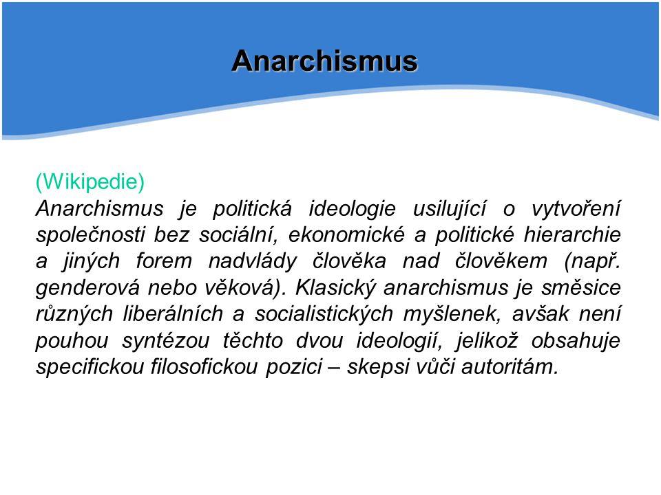Anarchismus (Wikipedie) Anarchismus je politická ideologie usilující o vytvoření společnosti bez sociální, ekonomické a politické hierarchie a jiných