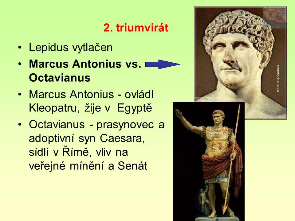 2. triumvirát rozdělili si říši Marcus Antonius východ Octavianus Západ a Itálie Lepidus Afrika