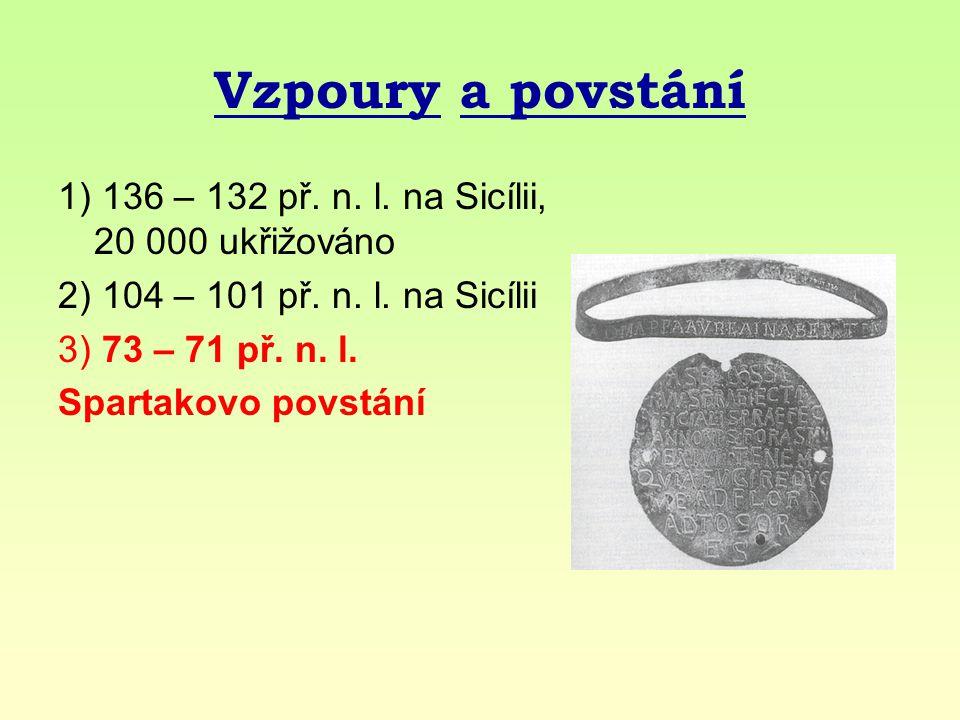 Vzpoury a povstání 1) 136 – 132 př.n. l. na Sicílii, 20 000 ukřižováno 2) 104 – 101 př.