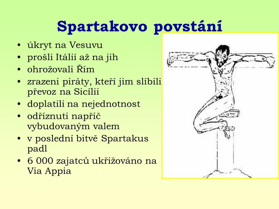 Spartakovo povstání úkryt na Vesuvu prošli Itálií až na jih ohrožovali Řím zrazeni piráty, kteří jim slíbili převoz na Sicílii doplatili na nejednotnost odříznuti napříč vybudovaným valem v poslední bitvě Spartakus padl 6 000 zajatců ukřižováno na Via Appia
