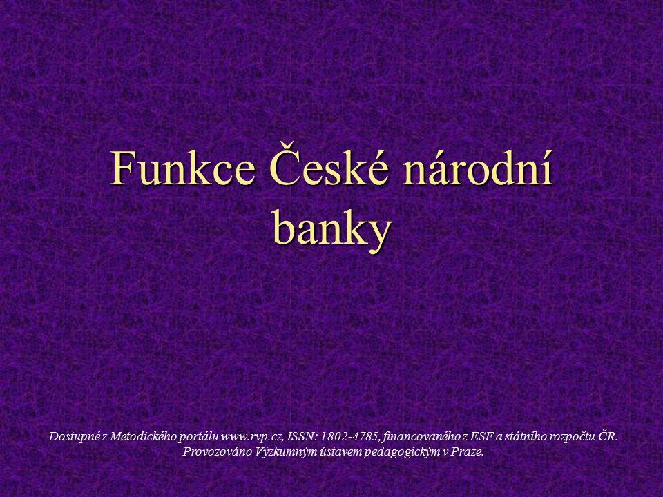 Funkce České národní banky Dostupné z Metodického portálu www.rvp.cz, ISSN: 1802-4785, financovaného z ESF a státního rozpočtu ČR. Provozováno Výzkumn