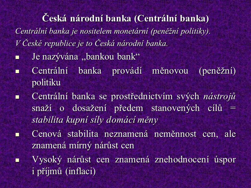 Česká národní banka (Centrální banka) Centrální banka je nositelem monetární (peněžní politiky). V České republice je to Česká národní banka. Je nazýv