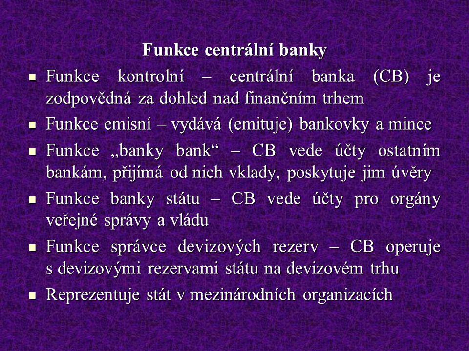 Funkce centrální banky Funkce kontrolní – centrální banka (CB) je zodpovědná za dohled nad finančním trhem Funkce kontrolní – centrální banka (CB) je