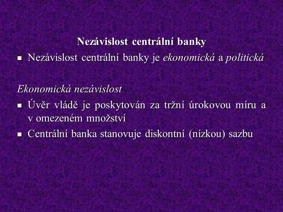 Nezávislost centrální banky Nezávislost centrální banky je ekonomická a politická Nezávislost centrální banky je ekonomická a politická Ekonomická nez