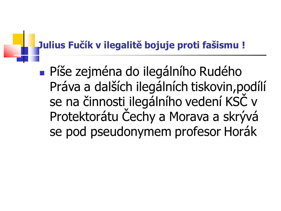 Julius Fučík v ilegalitě bojuje proti fašismu .