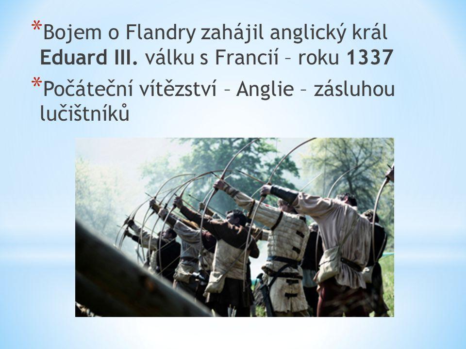 * Bojem o Flandry zahájil anglický král Eduard III.