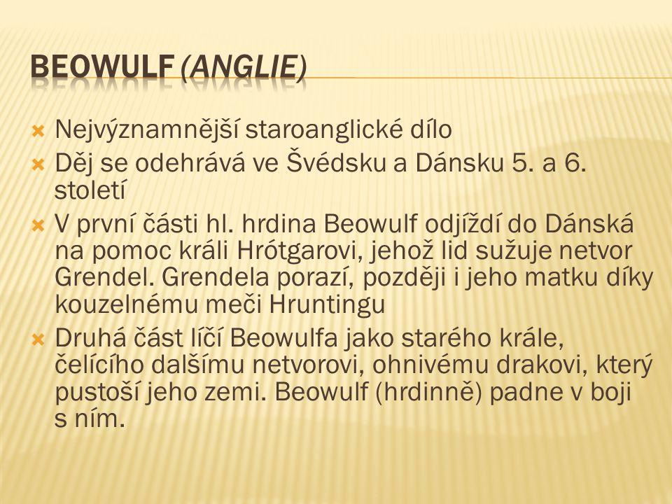  Nejvýznamnější staroanglické dílo  Děj se odehrává ve Švédsku a Dánsku 5.