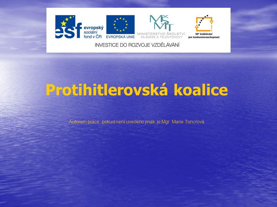 Protihitlerovská koalice Autorem práce, pokud není uvedeno jinak, je Mgr. Marie Toncrová