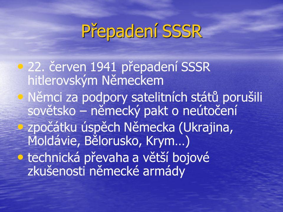 Přepadení SSSR 22. červen 1941 přepadení SSSR hitlerovským Německem Němci za podpory satelitních států porušili sovětsko – německý pakt o neútočení zp