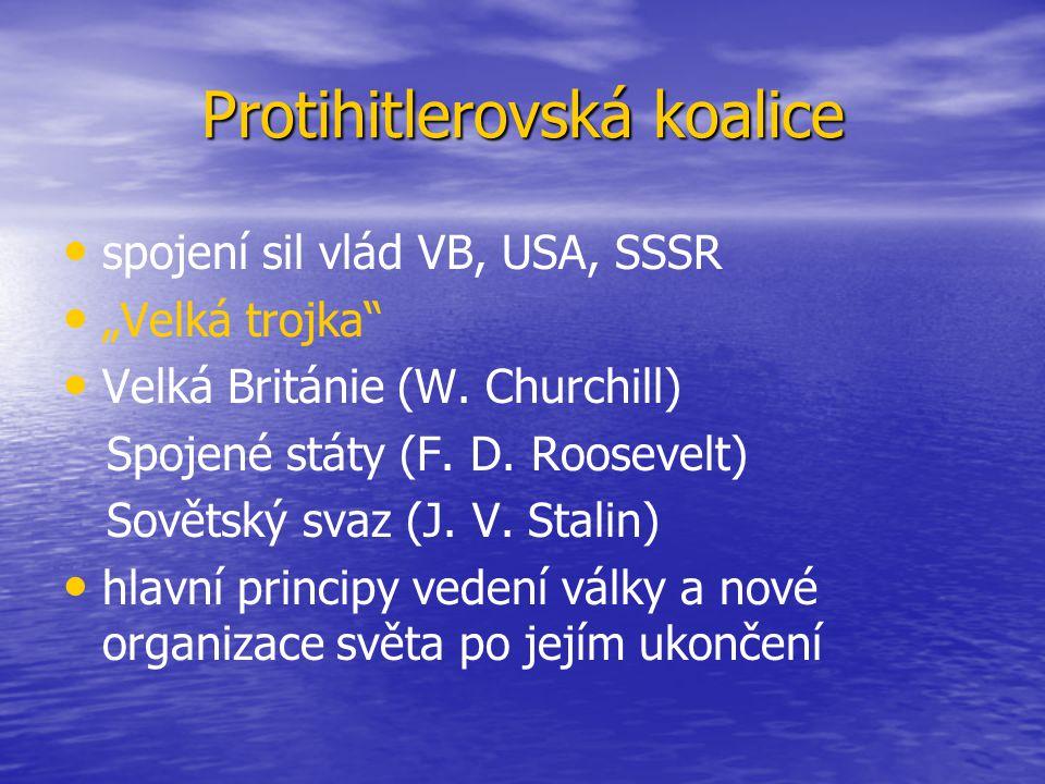 """Protihitlerovská koalice spojení sil vlád VB, USA, SSSR """"Velká trojka"""" Velká Británie (W. Churchill) Spojené státy (F. D. Roosevelt) Sovětský svaz (J."""