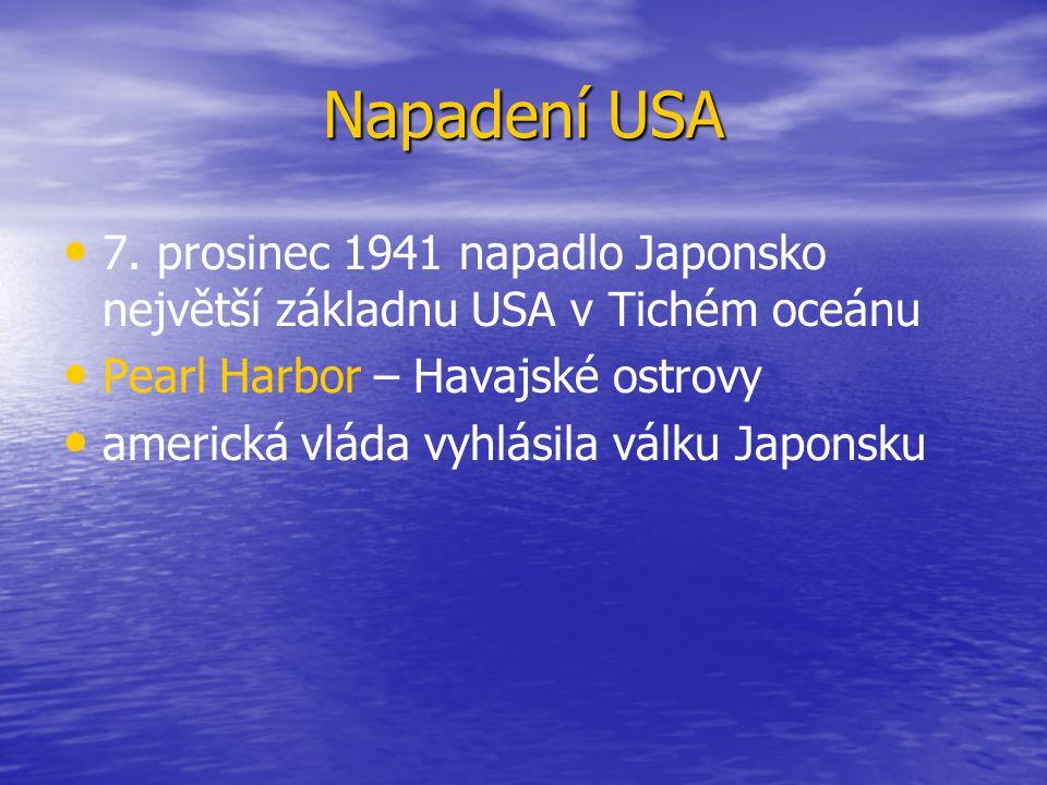 Napadení USA 7. prosinec 1941 napadlo Japonsko největší základnu USA v Tichém oceánu Pearl Harbor – Havajské ostrovy americká vláda vyhlásila válku Ja