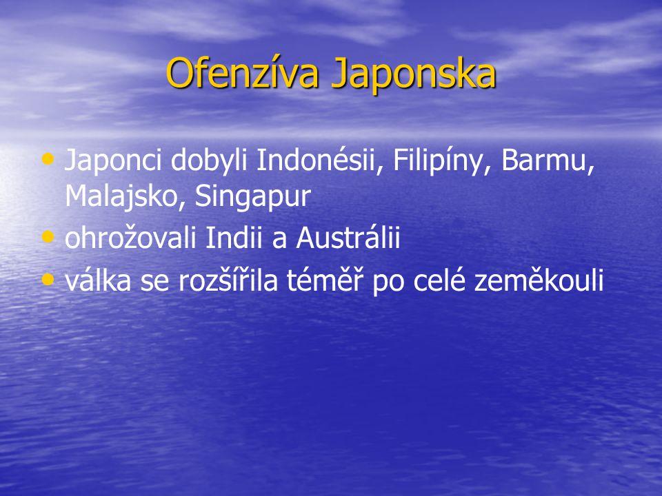 Ofenzíva Japonska Japonci dobyli Indonésii, Filipíny, Barmu, Malajsko, Singapur ohrožovali Indii a Austrálii válka se rozšířila téměř po celé zeměkoul