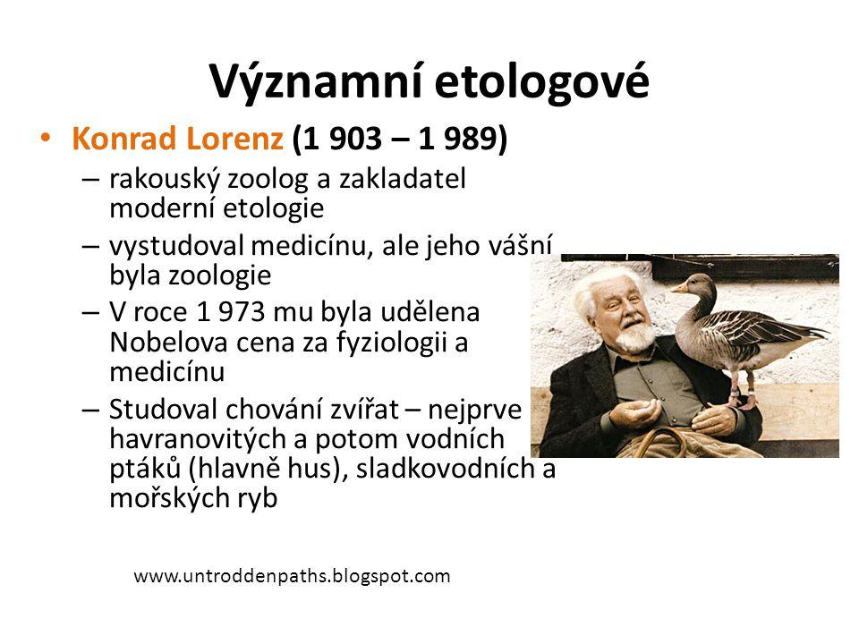 Významní etologové Konrad Lorenz (1 903 – 1 989) – rakouský zoolog a zakladatel moderní etologie – vystudoval medicínu, ale jeho vášní byla zoologie –