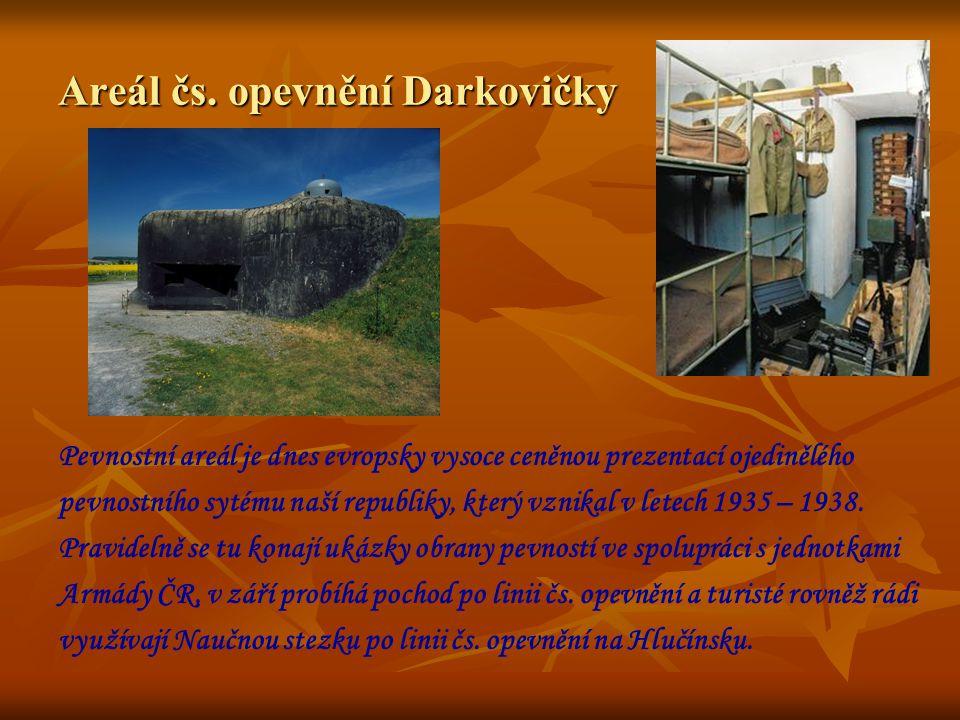 Areál čs. opevnění Darkovičky Pevnostní areál je dnes evropsky vysoce ceněnou prezentací ojedinělého pevnostního sytému naší republiky, který vznikal