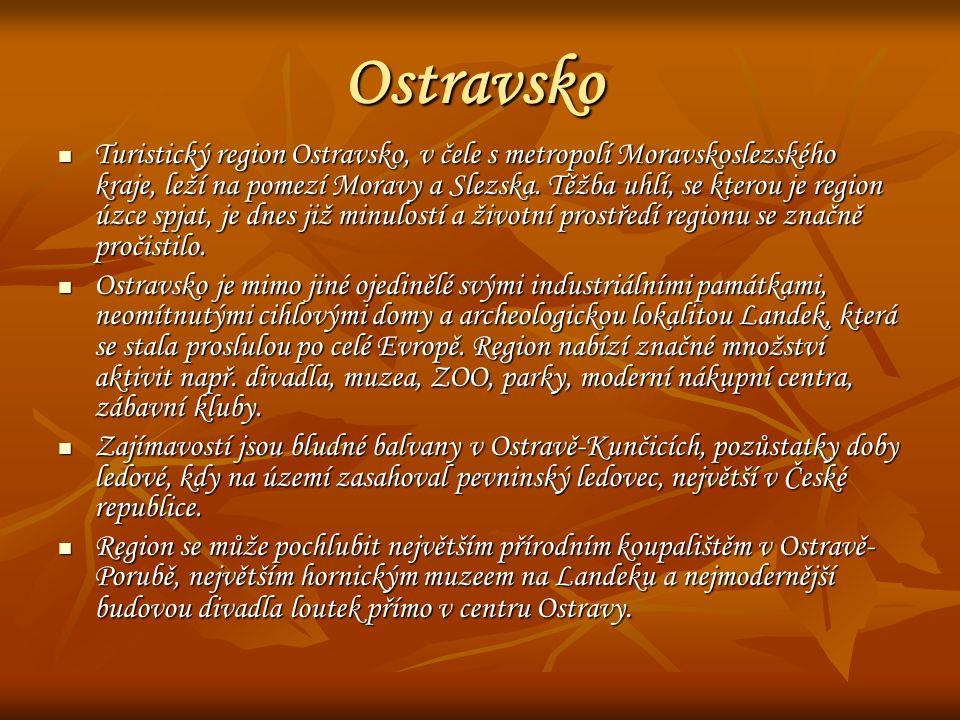 Ostravsko Turistický region Ostravsko, v čele s metropolí Moravskoslezského kraje, leží na pomezí Moravy a Slezska. Těžba uhlí, se kterou je region úz