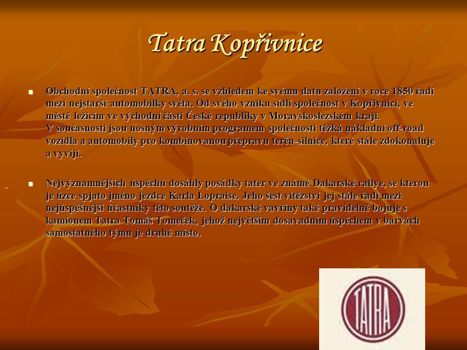 Tatra Kopřivnice Obchodní společnost TATRA, a. s. se vzhledem ke svému datu založení v roce 1850 řadí mezi nejstarší automobilky světa. Od svého vznik