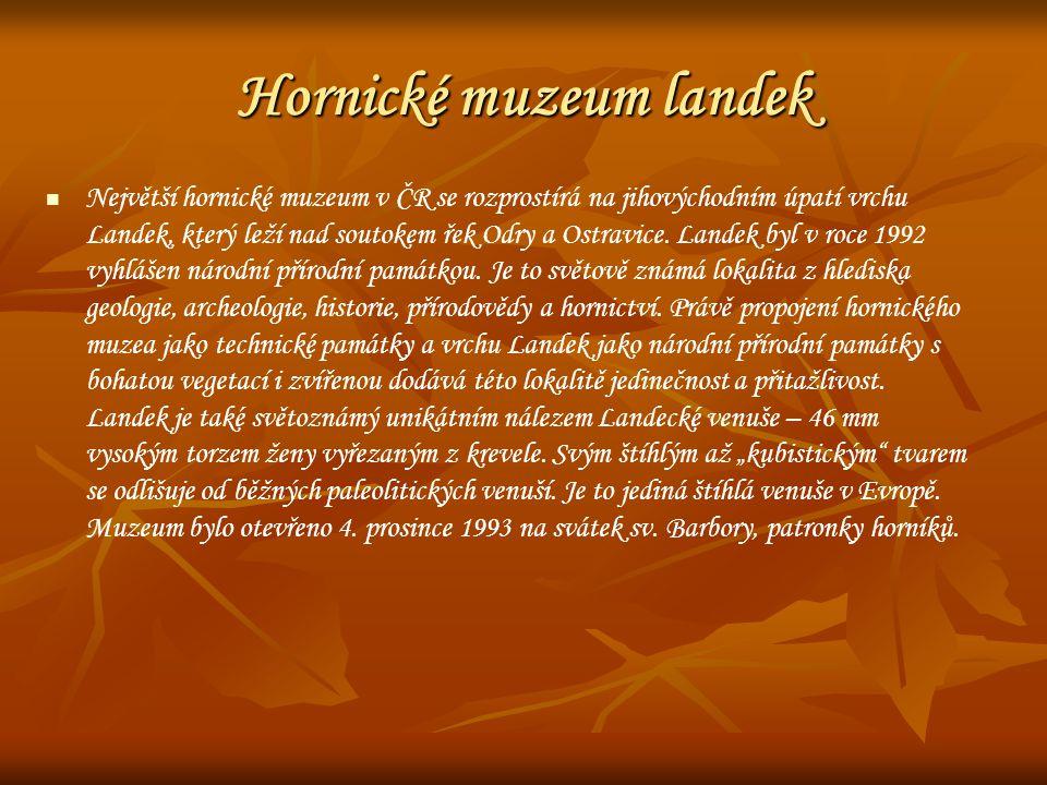 Hornické muzeum landek Největší hornické muzeum v ČR se rozprostírá na jihovýchodním úpatí vrchu Landek, který leží nad soutokem řek Odry a Ostravice.