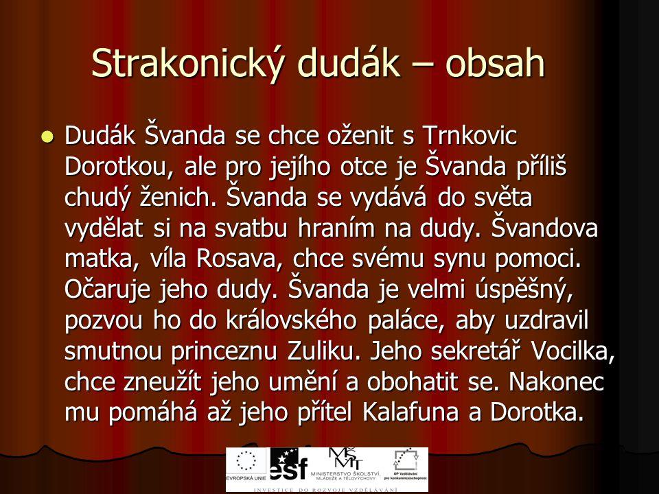 Strakonický dudák – obsah Dudák Švanda se chce oženit s Trnkovic Dorotkou, ale pro jejího otce je Švanda příliš chudý ženich.
