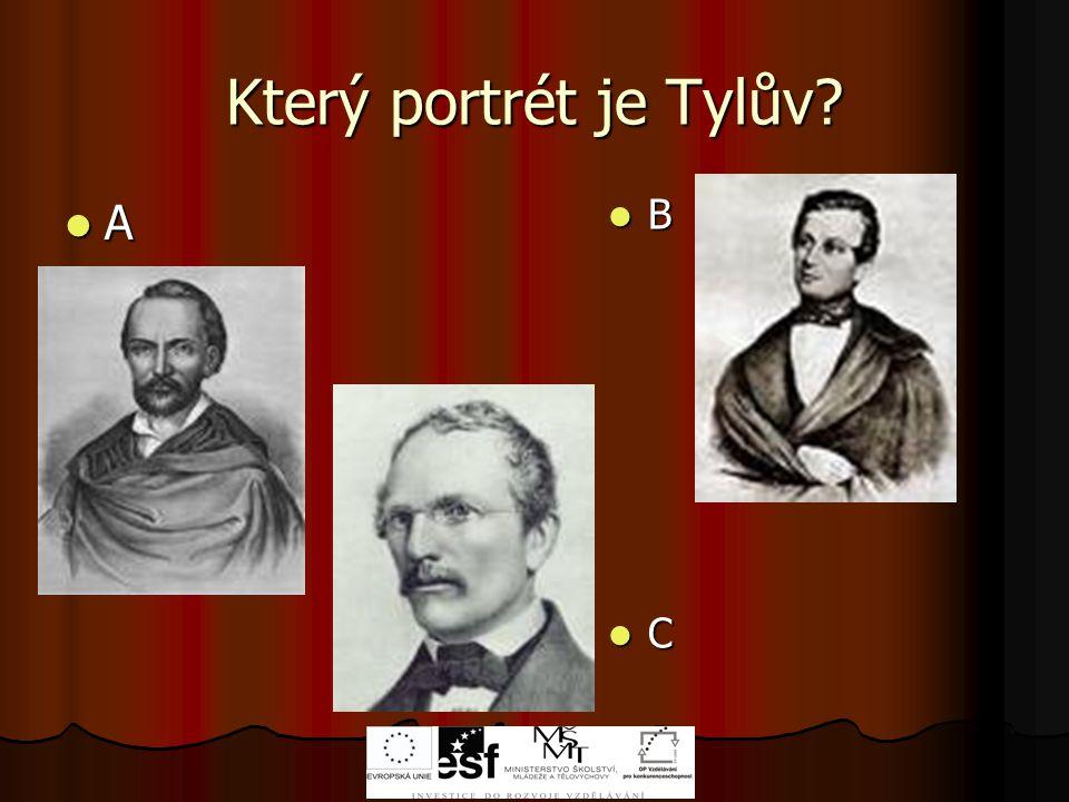 Který portrét je Tylův? A B C