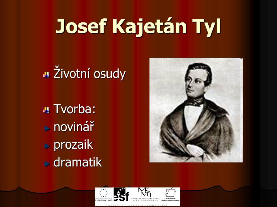 Josef Kajetán Tyl Životní osudy Tvorba: novinář prozaik dramatik