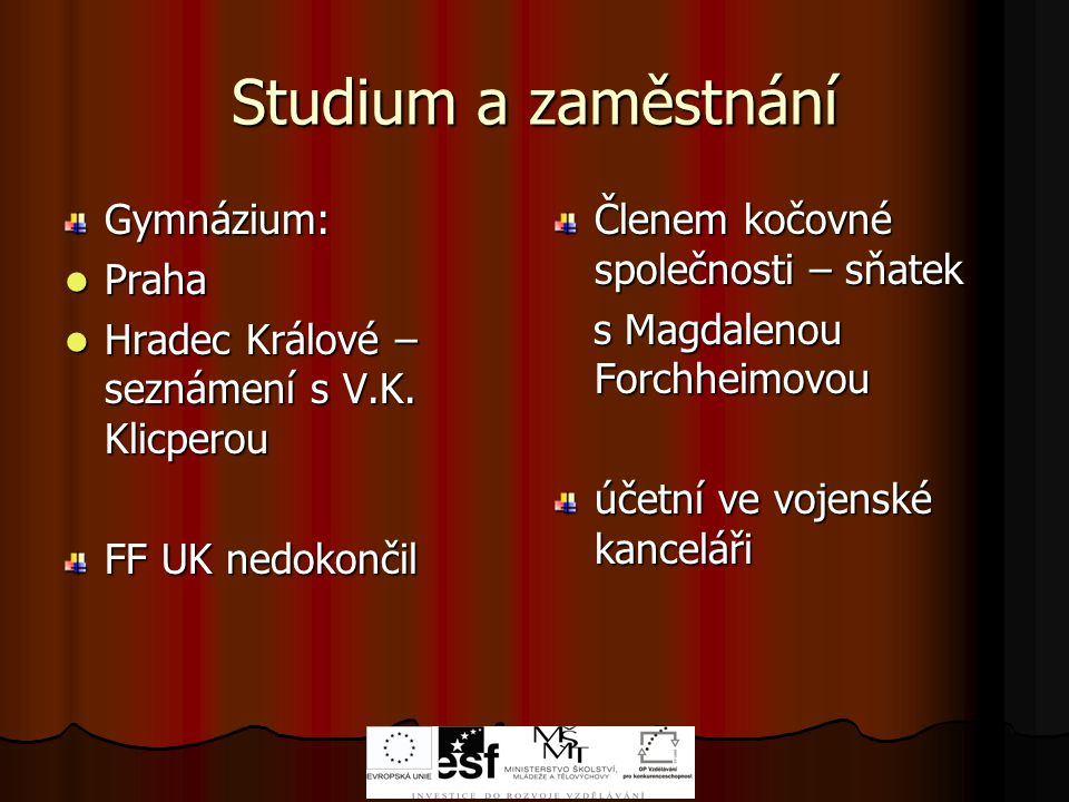 Studium a zaměstnání Gymnázium: Praha Praha Hradec Králové – seznámení s V.K.