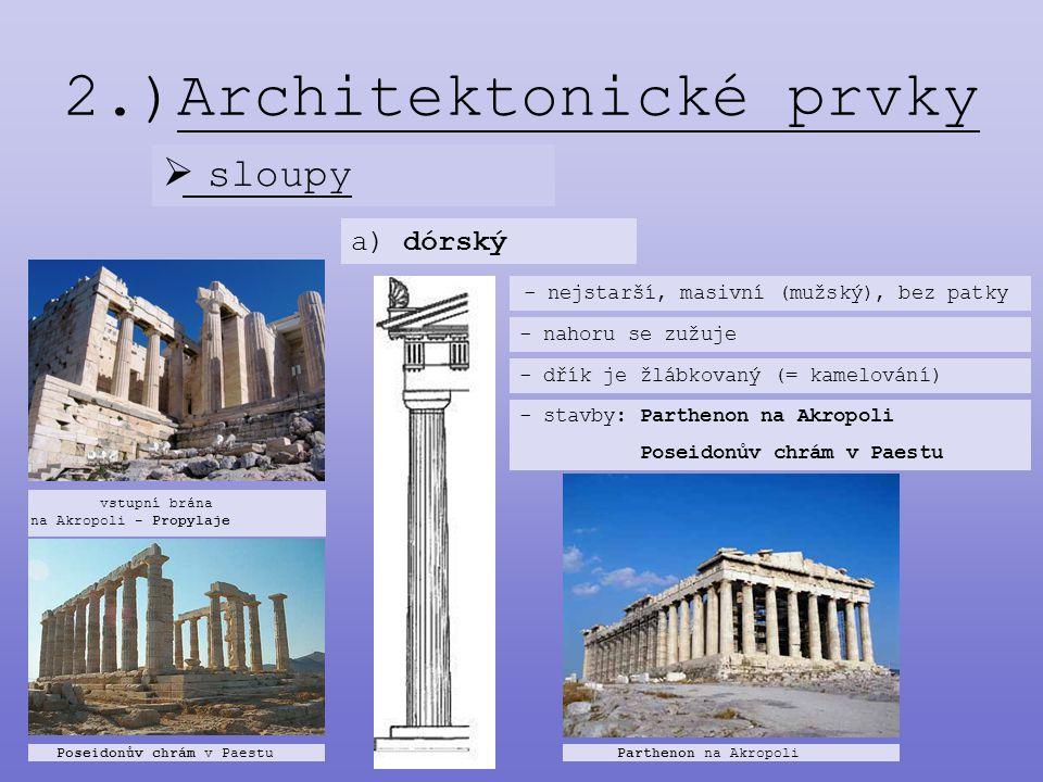 2.)Architektonické prvky  sloupy a) dórský - nejstarší, masivní (mužský), bez patky - nahoru se zužuje - dřík je žlábkovaný (= kamelování) - stavby: