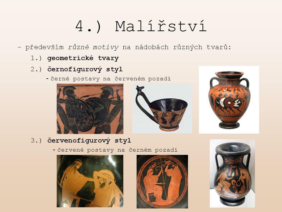 4.) Malířství - především různé motivy na nádobách různých tvarů: 1.) geometrické tvary 2.) černofigurový styl 3.) červenofigurový styl - č erné posta