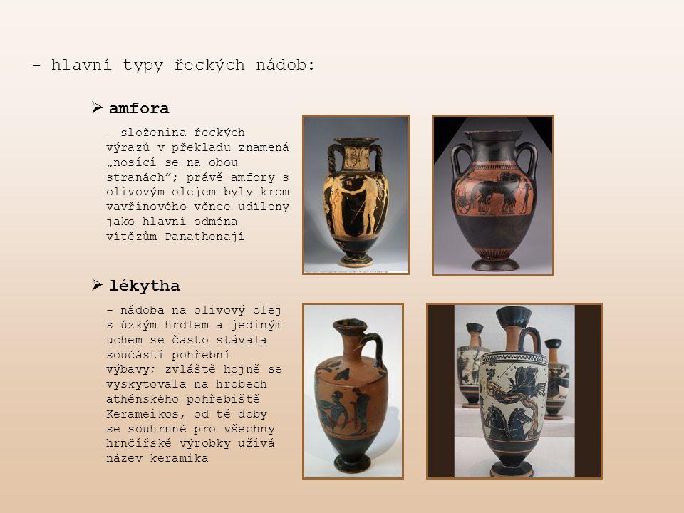 """- hlavní typy řeckých nádob:  amfora  lékytha - složenina řeckých výrazů v překladu znamená """"nosící se na obou stranách""""; právě amfory s olivovým ol"""
