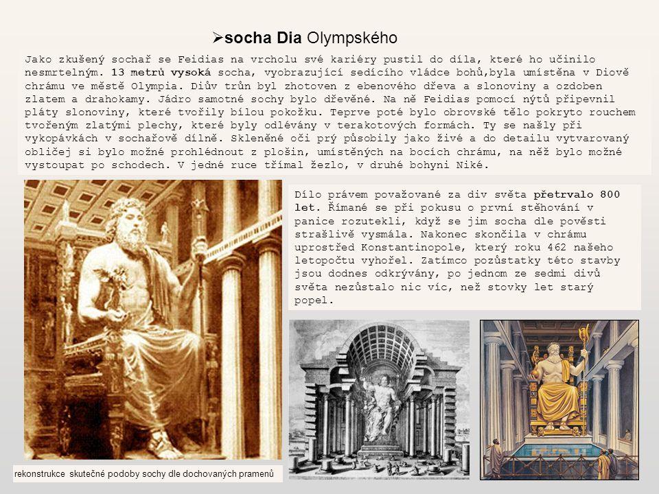  socha Dia Olympského Jako zkušený sochař se Feidias na vrcholu své kariéry pustil do díla, které ho učinilo nesmrtelným. 13 metrů vysoká socha, vyob