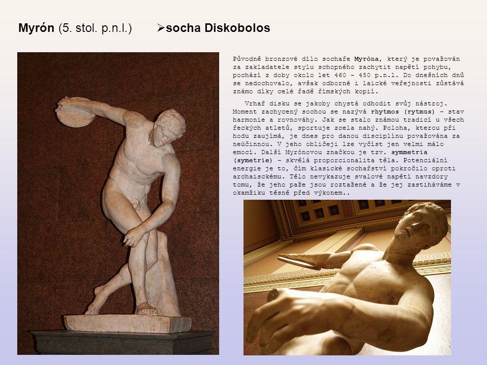 Myrón (5. stol. p.n.l.)  socha Diskobolos Původně bronzové dílo sochaře Myróna, který je považován za zakladatele stylu schopného zachytit napětí poh
