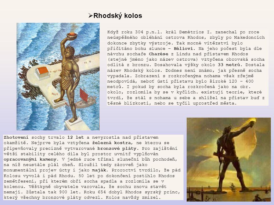  Rhodský kolos Když roku 304 p.n.l. král Demétrios I. zanechal po roce neúspěšného obléhání ostrova Rhodos, zbyly po Makedoncích dokonce zbytky výstr