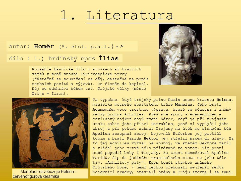 1. Literatura autor: Homér (8. stol. p.n.l.) - > dílo : 1.) hrdinský epos Ílias Rozsáhlé básnické dílo o stovkách až tisících veršů v sobě snoubí lyri