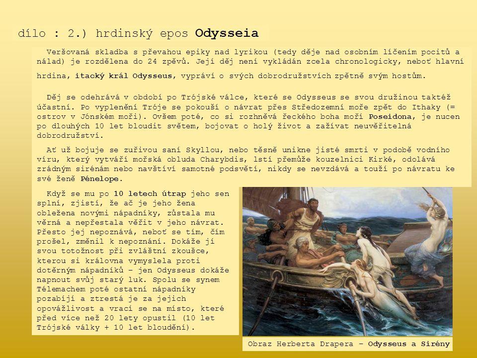 dílo : 2.) hrdinský epos Odysseia Veršovaná skladba s převahou epiky nad lyrikou (tedy děje nad osobním líčením pocitů a nálad) je rozdělena do 24 zpě