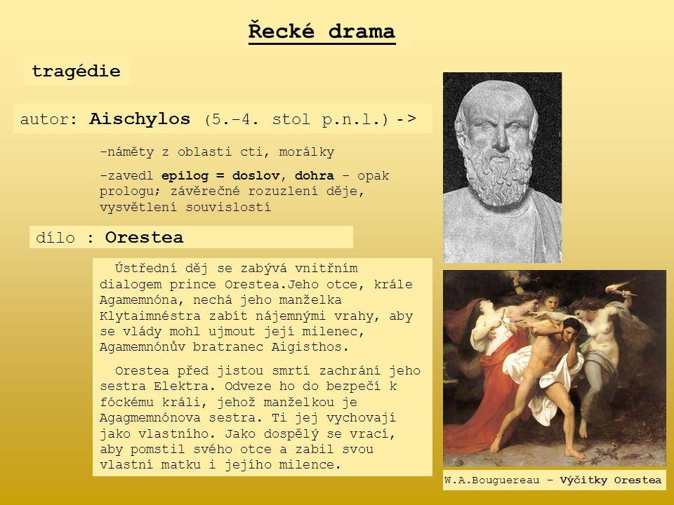 autor: Aischylos ( 5.-4. stol p.n.l.) - > Řecké drama tragédie -n-náměty z oblasti cti, morálky -z-zavedl epilog = doslov, dohra – opak prologu; závěr