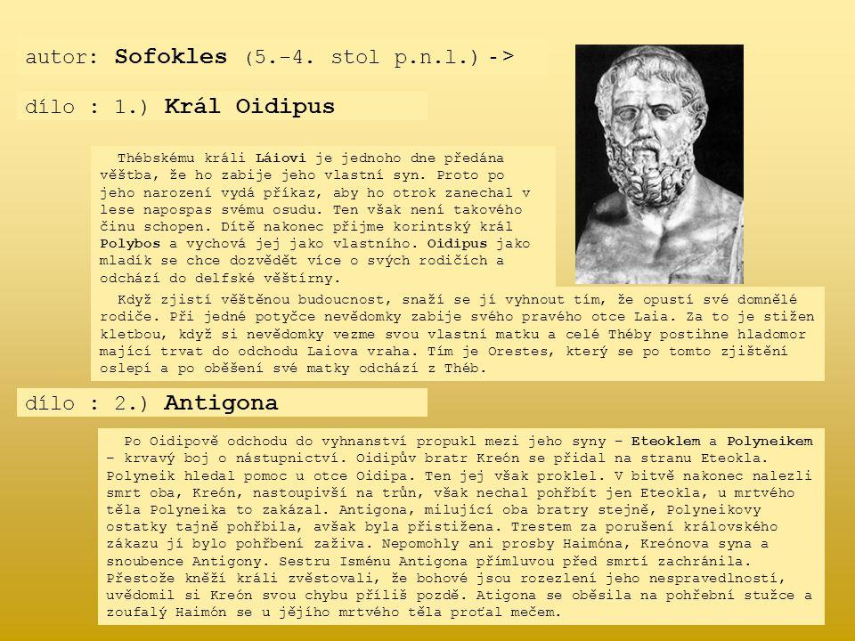 autor: Sofokles ( 5.-4. stol p.n.l.) - > dílo : 1.) Král Oidipus Thébskému králi Láiovi je jednoho dne předána věštba, že ho zabije jeho vlastní syn.