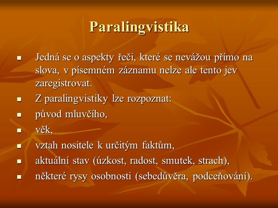 Paralingvistika Jedná se o aspekty řeči, které se nevážou přímo na slova, v písemném záznamu nelze ale tento jev zaregistrovat. Jedná se o aspekty řeč
