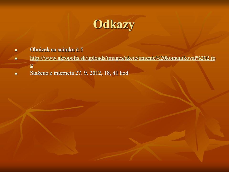 Odkazy Obrázek na snímku č.5 Obrázek na snímku č.5 http://www.akropolis.sk/uploads/images/akcie/umenie%20komunikovat%202.jp g http://www.akropolis.sk/