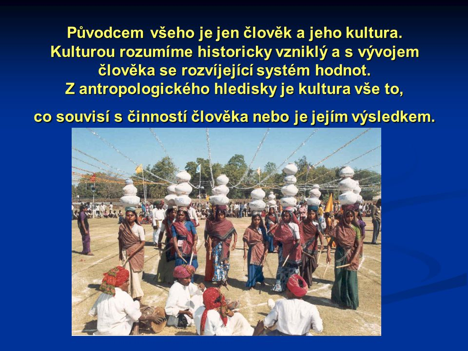Původcem všeho je jen člověk a jeho kultura.