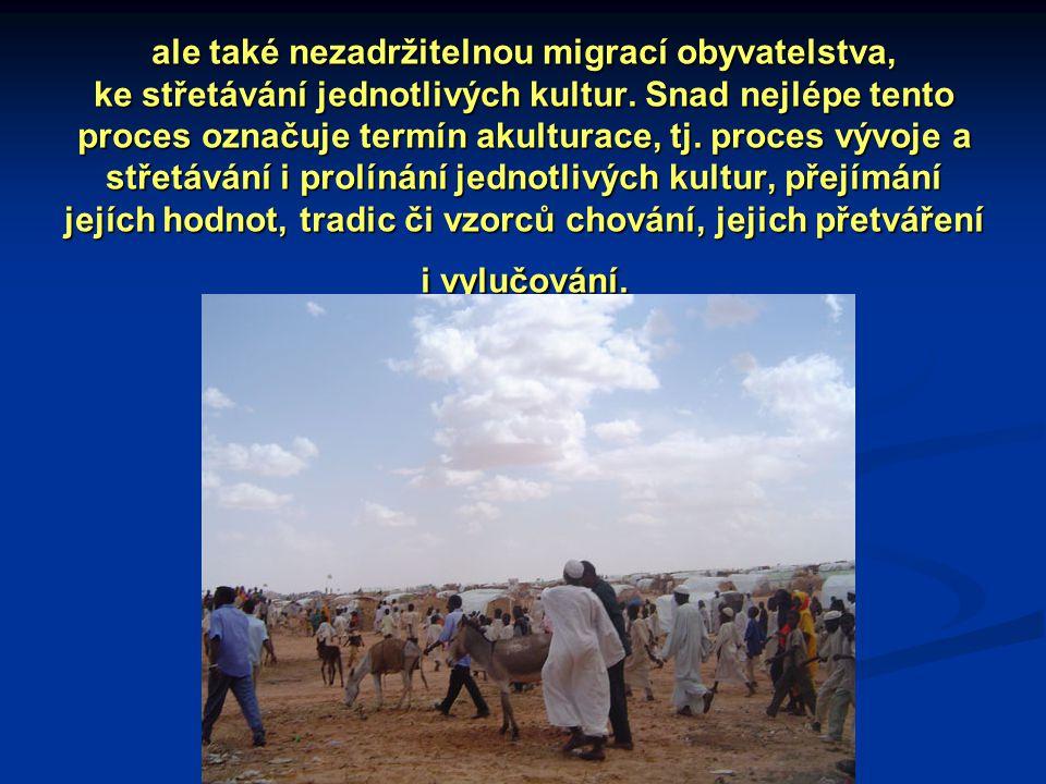 ale také nezadržitelnou migrací obyvatelstva, ke střetávání jednotlivých kultur.